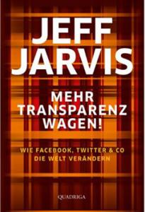 Jeff Jarvis: Mehr Transparenz wagen
